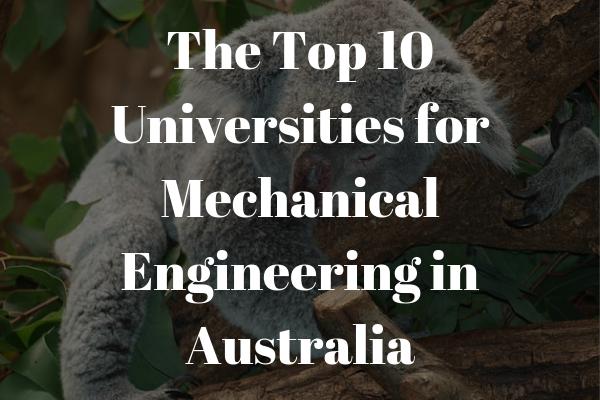 The top 10 universities for mechanical engineering in Australia