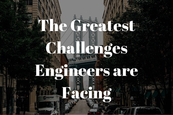 the greatest challenges engineers face in the next decade