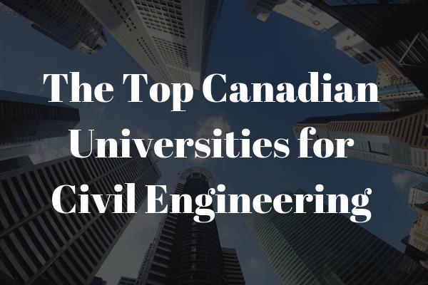 the best civil engineering universities in Canada