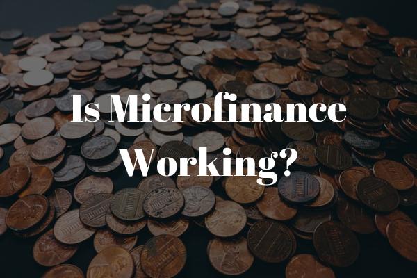 Is Microfinance Working?