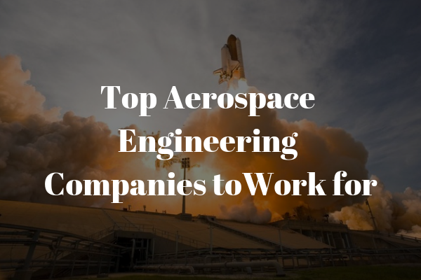 Top 9 Aerospace Companies Newengineer Com