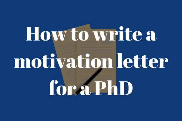 How To Write A Motivation Letter For Your Phd Application