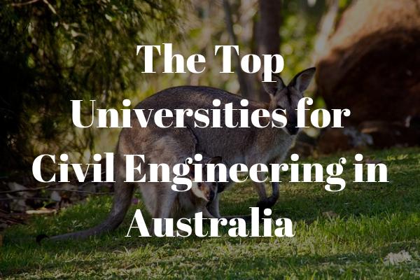 The top universities for civil engineering in Australia