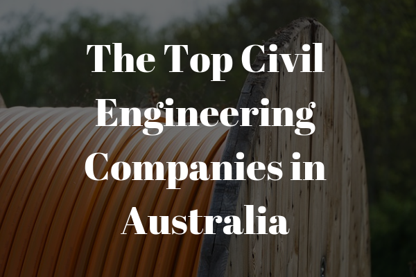 Top civil engineering companies in Australia