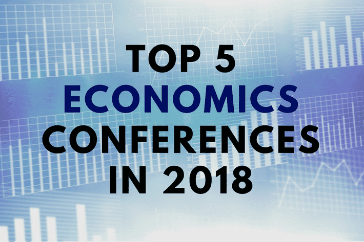 Top 5 Economics Conferences in 2018