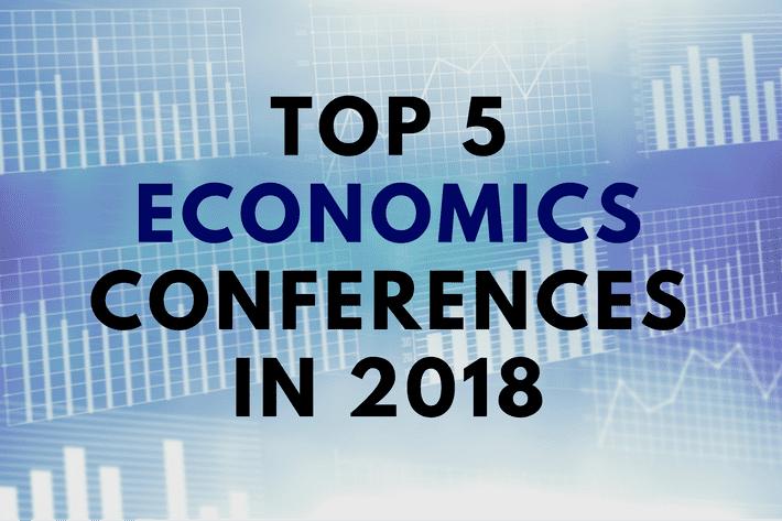 Top 5 Economics Conferences in 2018