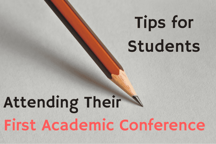Tips For Students Attending Their First Academic Conference