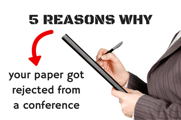5 reasons why your paper got rejected from a conference