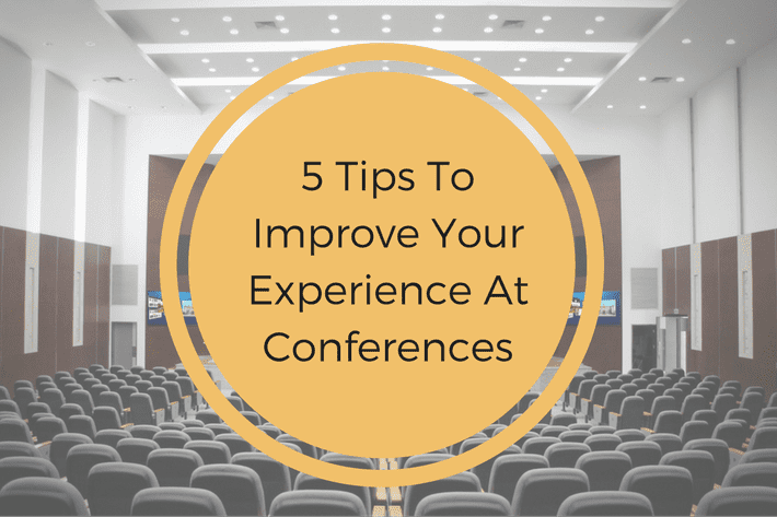 5 Tips to improve your experience at conferences