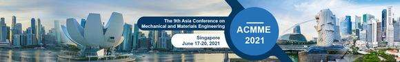 9th Asia Conference on Mechanical and Materials Engineering (ACMME 2021)