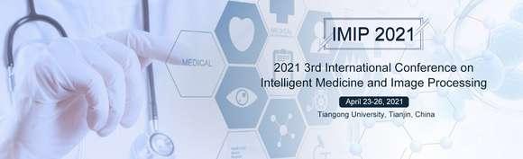 第三届智能医学和图像处理国际会议(IMIP 2021)