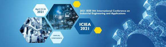 2021 IEEE 8th International Conference on Industrial Engineering and Applications (ICIEA 2021)